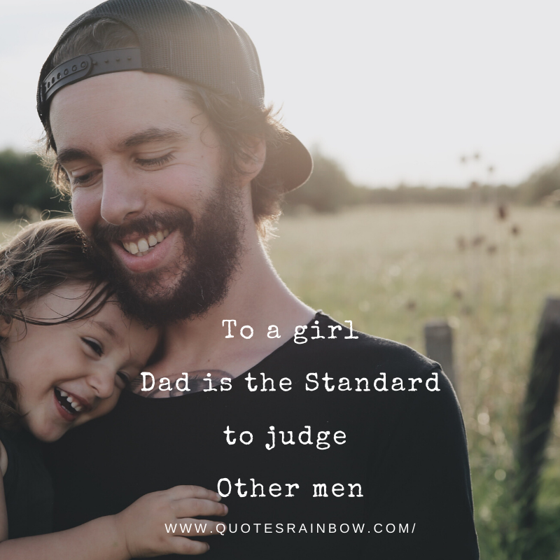 Dad is the Standard to judge other men quotes