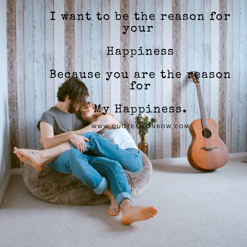 You are the reason for my happiness love quotes